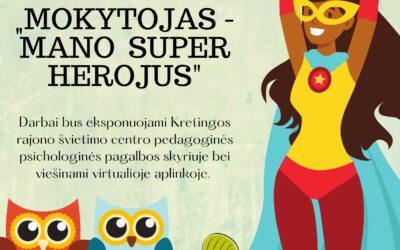 """Paroda """"MOKYTOJAS – MANO SUPER HEROJUS"""""""
